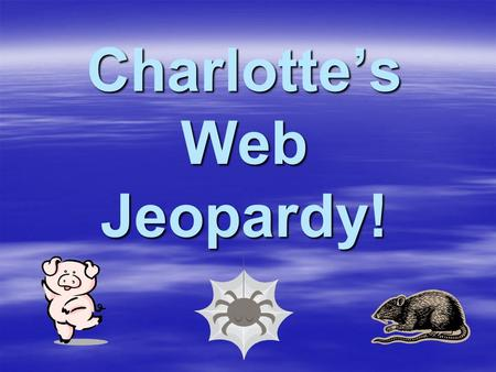 Charlotte's Web Jeopardy! Template by Bill Arcuri, WCSD JEOPARDY! 100 200 300 400 500 Character Study True or False Quotable Quotes Multiple Choice Sequence.