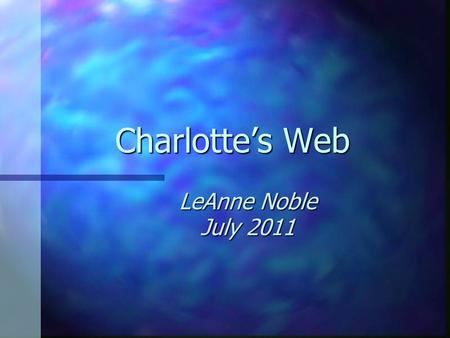 Charlotte's Web LeAnne Noble July 2011 Question 1 Templeton found how many words for Charlotte? A. 5 C. 1 B. 4 D. 2.
