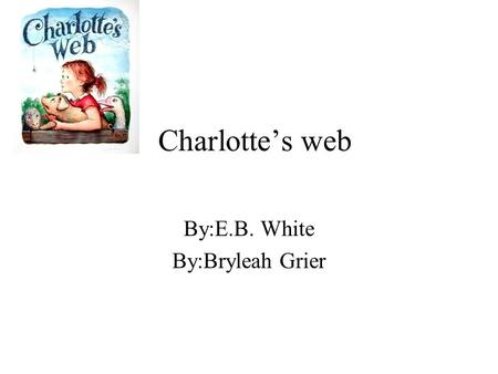 By:E.B. White By:Bryleah Grier