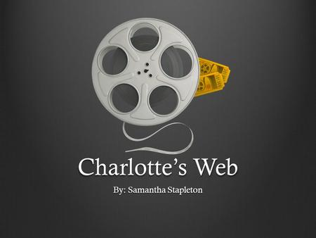 Charlotte's Web By: Samantha Stapleton. Charlotte's Web Introduction of the characters.