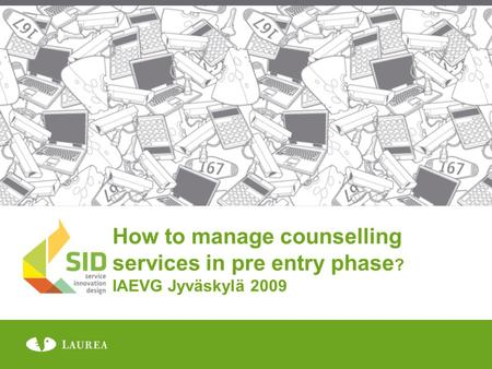 How to manage counselling services in pre entry phase ? IAEVG Jyväskylä 2009.