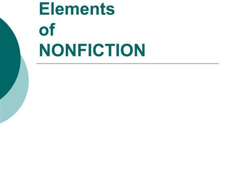 Elements of NONFICTION. WHAT IS NONFICTION?  The subject of nonfiction is real The author writes about actual persons, places and events. The writer.