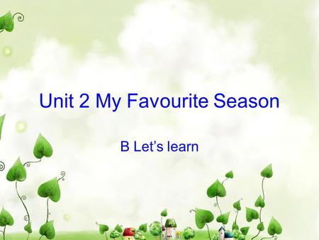 Unit 2 My Favourite Season B Let's learn. Game : gold eyes ( 火眼金睛) climb mountains visit grandparents play the piano go hiking go shopping.