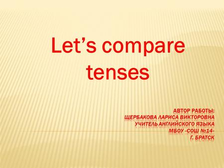 Let's compare tenses.  do not  does not  cannot  will not  have not  has not  did not  was not  were not don't  doesn't  can't  won't  haven'