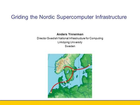 Conference xxx - August 2003 Anders Ynnerman Director Swedish National Infrastructure for Computing Linköping University Sweden Griding the Nordic Supercomputer.