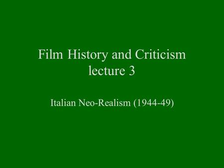 Film History and Criticism lecture 3 Italian Neo-Realism (1944-49)