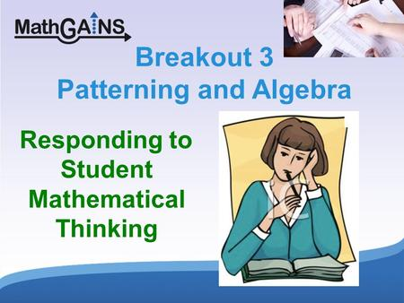 1 Breakout 3 Patterning and Algebra Responding to Student Mathematical Thinking.
