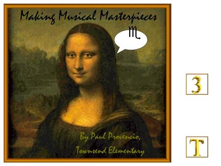 Making Musical Masterpieces By Paul Provencio, Townsend Elementary.