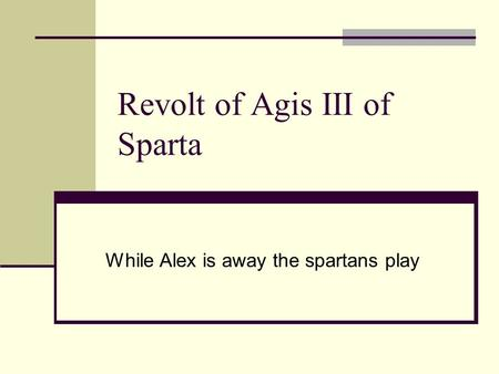 Revolt of Agis III of Sparta While Alex is away the spartans play.