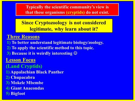Since Cryptozoology is not considered legitimate, why learn about it? Three Reasons 1) To better understand legitimate biology/zoology. 2) To apply the.
