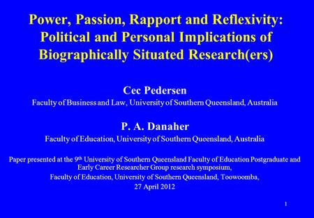 1 Power, Passion, Rapport and Reflexivity: Political and Personal Implications of Biographically Situated Research(ers) Cec Pedersen Faculty of Business.