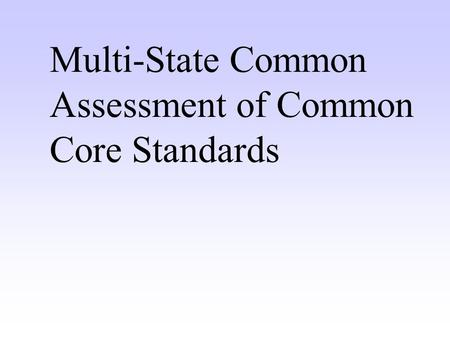 Multi-State Common Assessment of Common Core Standards.