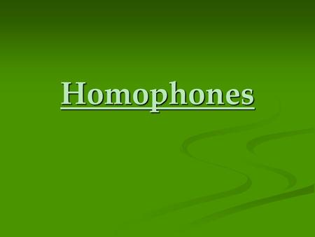 Homophones What is a homophone? They are words that sound the same, however: They are words that sound the same, however: they are spelled differently,