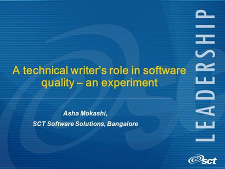 A technical writer's role in software quality – an experiment Asha Mokashi, SCT Software Solutions, Bangalore.