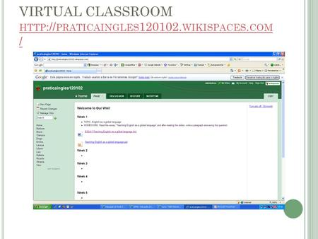 VIRTUAL CLASSROOM HTTP :// PRATICAINGLES 120102. WIKISPACES. COM / HTTP :// PRATICAINGLES 120102. WIKISPACES. COM /