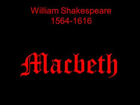 William Shakespeare 1564-1616 Macbeth. Personal Details 1564 - Born 1582 - Married Anne Hathaway 1592 – Career had begun 1599 – Shakespeare and.