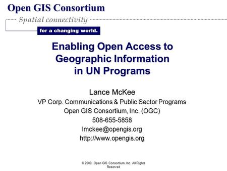 Open GIS Consortium for a changing world. Spatial connectivity © 2000, Open GIS Consortium, Inc. All Rights Reserved Enabling Open Access to Geographic.
