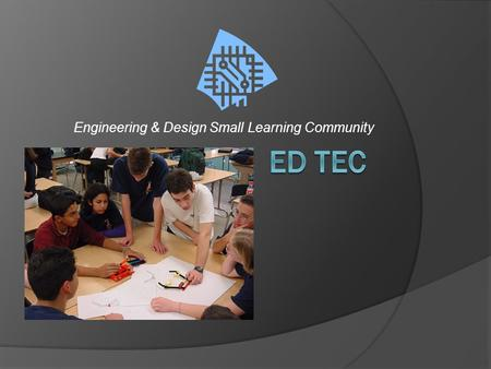 Engineering & Design Small Learning Community.
