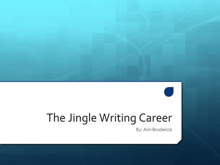 The Jingle Writing Career By: Arin Broderick. Summary AA jingle writer is someone who composes music and lyrics in a catchy tune, that grabs the audiences'