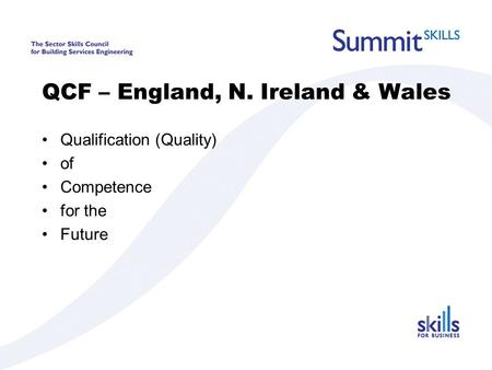 QCF – England, N. Ireland & Wales Qualification (Quality) of Competence for the Future.