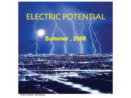 ELECTRIC POTENTIAL Summer, 2008 Chapter 24 Electric Potential In this chapter we will define the electric potential ( symbol V ) associated with the.