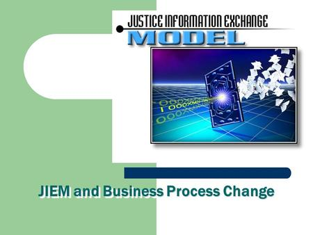JIEM and Business Process Change. Exchange Analysis  Work with stakeholder Subject Matter Experts (SMEs) to identify information sharing requirements.