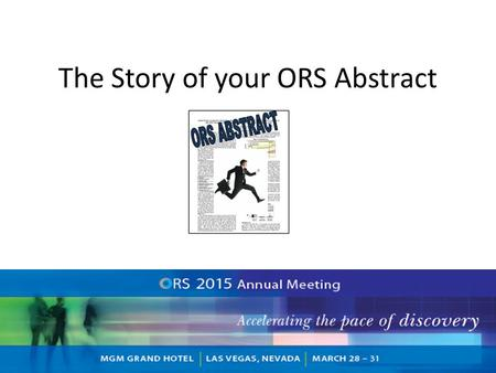 The Story of your ORS Abstract Before submitting, check that you have : Correct Title, Authors, Institution(s), Keywords Introduction, Methods, Results,