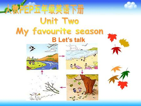 B Let's talk. What's your favourite season? spring summer fallwinter.