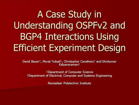 A Case Study in Understanding OSPFv2 and BGP4 Interactions Using Efficient Experiment Design David Bauer†, Murat Yuksel‡, Christopher Carothers† and Shivkumar.