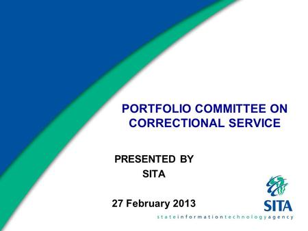 PORTFOLIO COMMITTEE ON CORRECTIONAL SERVICE PRESENTED BY SITA 27 February 2013.