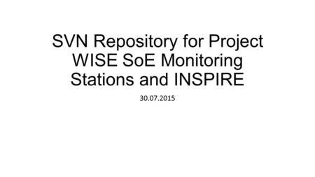 SVN Repository for Project WISE SoE Monitoring Stations and INSPIRE 30.07.2015.