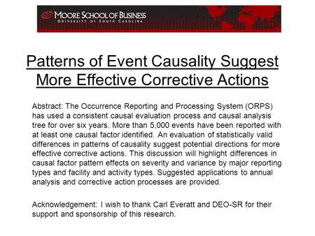 Patterns of Event Causality Suggest More Effective Corrective Actions Abstract: The Occurrence Reporting and Processing System (ORPS) has used a consistent.