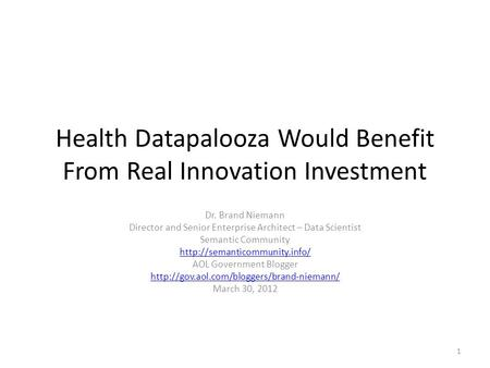 Health Datapalooza Would Benefit From Real Innovation Investment Dr. Brand Niemann Director and Senior Enterprise Architect – Data Scientist Semantic Community.
