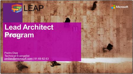 The Lead Enterprise Architect Program (LEAP) is a program targeted at developing know-how and insight on core components of the Microsoft platform. The.