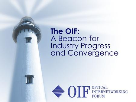The OIF: A Beacon for Industry Progress and Convergence.