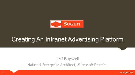 Us.sogeti.com 1 Creating An Intranet Advertising Platform Jeff Bagwell National Enterprise Architect, Microsoft Practice.