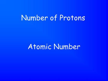 Atomic Number Number of Protons. Mass Number Number of Protons + Neutrons.