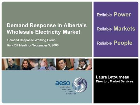 Reliable Power Reliable Markets Reliable People Demand Response in Alberta's Wholesale Electricity Market Demand Response Working Group Kick Off Meeting-
