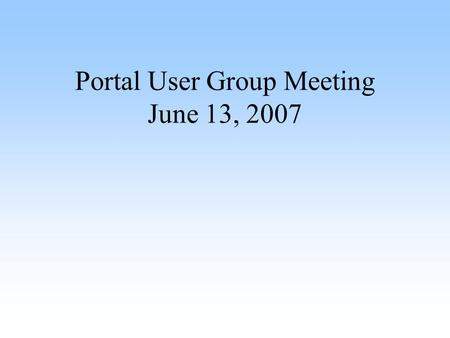 Portal User Group Meeting June 13, 2007. Agenda I. Welcome II. Updates on the following: –Migration Status –New Templates –DB Breakup –Keywords –Streaming.