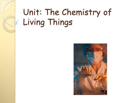 Unit: The Chemistry of Living Things. I. Composition of Matter Matter—anything that occupies space and has mass Elements—fundamental units of matter ◦
