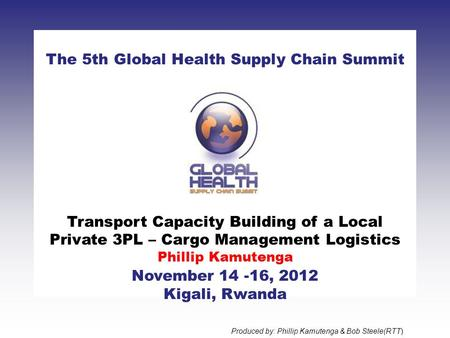 CLICK TO ADD TITLE [DATE][SPEAKERS NAMES] The 5th Global Health Supply Chain Summit November 14 -16, 2012 Kigali, Rwanda Transport Capacity Building of.