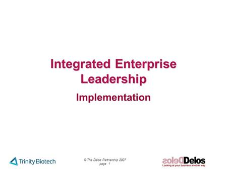 © The Delos Partnership 2007 page 1 Integrated Enterprise Leadership Implementation.