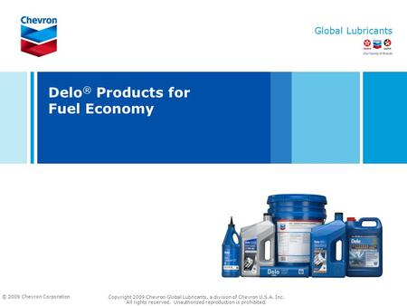 Global Lubricants © 2009 Chevron Corporation 7/20/09 G090254_August2009_Jobbers Copyright 2009 Chevron Global Lubricants, a division of Chevron U.S.A.
