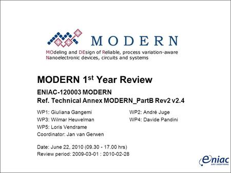 MODERN 1 st Year Review ENIAC-120003 MODERN Ref. Technical Annex MODERN_PartB Rev2 v2.4 WP1: Giuliana GangemiWP2: André Juge WP3: Wilmar HeuvelmanWP4: