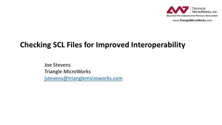 Checking SCL Files for Improved Interoperability Joe Stevens Triangle MicroWorks