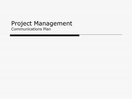 Project Management Communications Plan. Learning Objectives  Understand the importance of good communications in projects.  Explain the elements of.