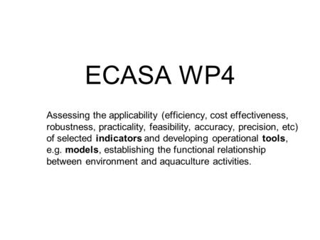 ECASA WP4 Assessing the applicability (efficiency, cost effectiveness, robustness, practicality, feasibility, accuracy, precision, etc) of selected indicators.
