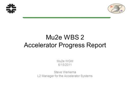 Mu2e WBS 2 Accelerator Progress Report Mu2e WGM 6/15/2011 Steve Werkema L2 Manager for the Accelerator Systems.