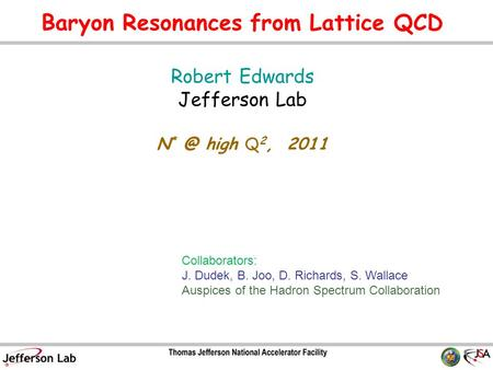 Baryon Resonances from Lattice QCD Robert Edwards Jefferson Lab N high Q 2, 2011 TexPoint fonts used in EMF. Read the TexPoint manual before you delete.
