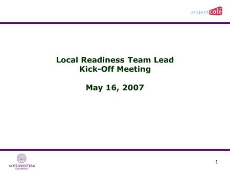 1 Local Readiness Team Lead Kick-Off Meeting May 16, 2007.